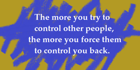 (6-16-14 MT) The more you try to control other people...
