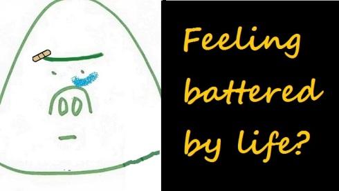 (pending) Feel battered by life